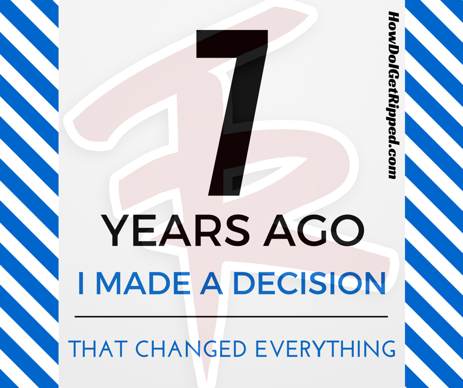 7 Years Ago I Made A Decision